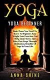 Yoga:Yoga Beginner, Basic Poses You Need to Know as a Beginner, Tips on Easy Weight Loss Exercises that Help Limit Stress and Pain,First Steps through ... Limit Stress and Pain, Meditation, Health)