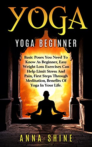 Yoga:Yoga Beginner, Basic Poses You Need to Know as a Beginner, Tips on Easy Weight Loss Exercises that Help Limit Stress and Pain,First Steps through ... Limit Stress and Pain, Me
