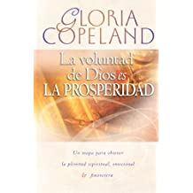 La Voluntad de Dios Es La Prosperidad: God's Will Is Prosperity (Spanish Edition)