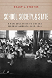 School, Society, and State: A New Education to Govern Modern America, 1890-1940