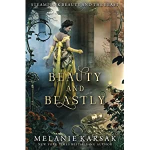 Beauty and Beastly: Steampunk Beauty and the Beast (Steampunk Fairy Tales)