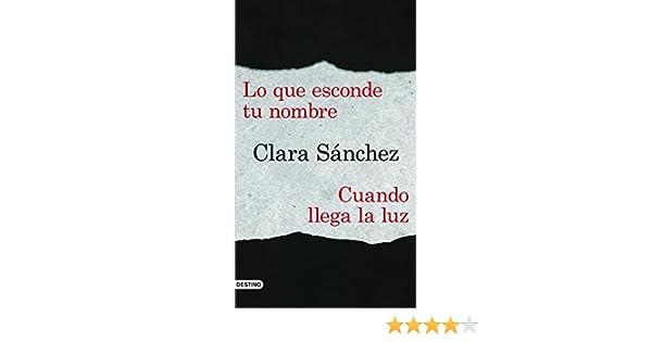 Lo que esconde tu nombre + Cuando llega la luz (pack) (Spanish Edition) - Kindle edition by Clara Sánchez. Literature & Fiction Kindle eBooks @ Amazon.com.