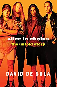 Alice in Chains: The Untold Story by [de Sola, David]