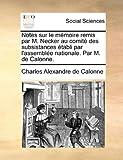 Notes Sur le Mémoire Remis Par M Necker Au Comité des Subsistances Établi Par L'Assemblée Nationale Par M de Calonne, Charles Alexandre de Calonne, 1170882218