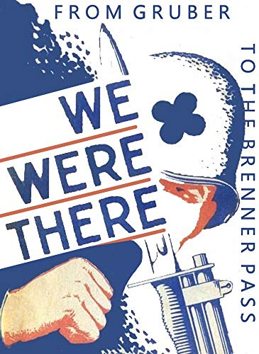 We Were There- From Gruber to Brenner Pass: The History of the 88th Infantry Division during WWII