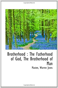 Brotherhood : The Fatherhood of God, The Brotherhood of Man