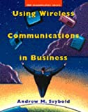 Using Wireless Communications in Business, Andrew M. Seybold, 0442018770