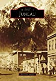 Juneau (Images of America)