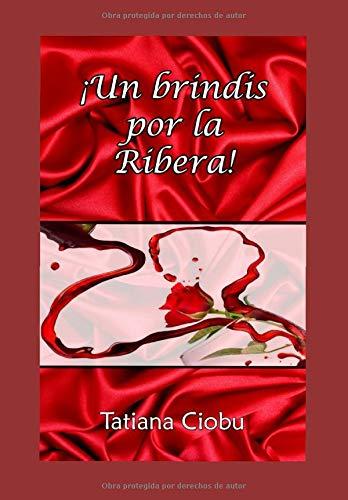 UN BRINDIS POR LA RIBERA: El vino se hace grande cuando se comparte. por Dra. Tatiana Ciobu-Girnet