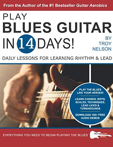PLAY BLUES GUITAR IN 14 DAYS: Daily Lessons for Learning Blues Rhythm and Lead Guitar in Just Two Weeks! (Play Guitar in 14 Days)