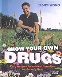 Grow Your Own Drugs. Easy Recipes For Natural Remedies and Beauty Fixes.