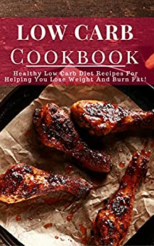 Low Carb Cookbook: Healthy Low Carb Diet Recipes For Helping You Lose Weight And Burn Fat! (Low Carb Diet Cookbook Book 1) by [Collins, Lisa]