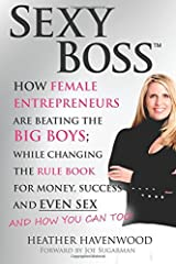 Sexy Boss: How Female Entrepreneurs are Beating the BIG Boys; While Changing the Rule Book for Money, Success and Even Sex Paperback