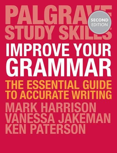 Improve Your Grammar: The Essential Guide to Accurate Writing (Palgrave Study Skills)