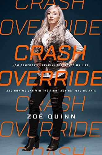 Search : Crash Override: How Gamergate (Nearly) Destroyed My Life, and How We Can Win the Fight Against Online Hate