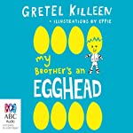 My Brother's an Egghead: My Brother's a..., Book 1 | Gretel Killeen