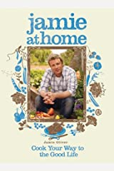 Jamie at Home: Cook Your Way to the Good Life Hardcover