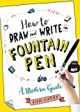 How to Draw and Write in Fountain Pen: A Modern