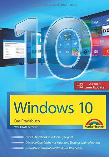 Windows 10 - Das Praxisbuch mit allen Neuheiten und Updates Taschenbuch – 7. Oktober 2016 Wolfram Gieseke Markt + Technik Verlag 3959820755 Windows 10; Handbuch/Lehrbuch