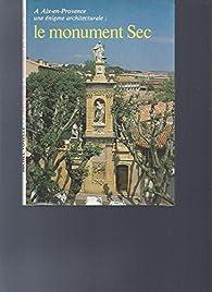 Une énigme architecturale à Aix-en-Provence : le Monument Sec. L'irrésistible ascension de Joseph Sec, bourgeois d'Aix, suivi de Quelques clés pour la lecture des Naïfs par Michel Vovelle