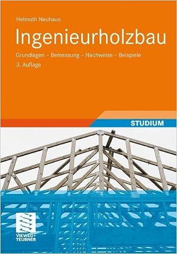 Ingenieurholzbau: Grundlagen - Bemessung - Nachweise - Beispiele ...