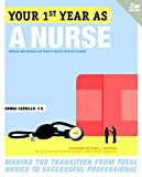 Your First Year As a Nurse, Second Edition: Making the Transition from Total Novice to Successful Professional