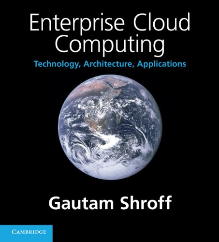 Enterprise Cloud Computing: Technology, Architecture, Applications (Learning in Doing: Social, Cognitive and Computational Persp)