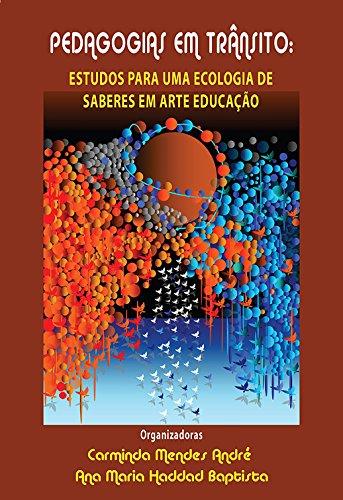 PEDAGOGIAS EM TRÂNSITO: ESTUDOS PARA UMA ECOLOGIA DE SABERES EM ARTE EDUCAÇÃO (Portuguese Edition)