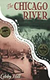 Front cover for the book The Chicago River: A Natural and Unnatural History by Libby Hill