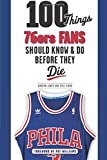 100 Things 76ers Fans Should Know & Do Before They Die (100 Things...Fans Should Know)