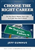 Choose The Right Career: So You Don't  Waste Your Life in a Job You Can't Stand