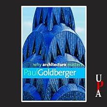 Why Architecture Matters | Livre audio Auteur(s) : Paul Goldberger Narrateur(s) : Michael Prichard
