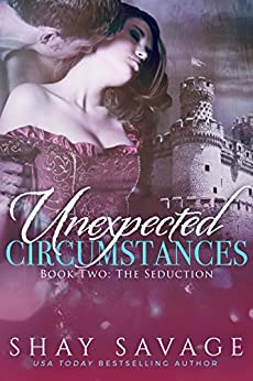 The Seduction: Unexpected Circumstances Book 2 by [Savage, Shay]