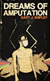 Dreams of Amputation, Gary J. Shipley, 0987156187