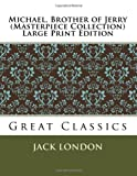 Michael, Brother of Jerry (Masterpiece Collection) Large Print Edition, Jack London, 1493598104