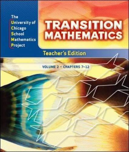 Transition Mathematics, Vol. 2, Chapters 7-12, Teacher's Edition (University of Chicago School Mathematics Project) by Steven S. Viktora, Erica Cheung, Virginia Highstone, Catheri (2008) Hardcover