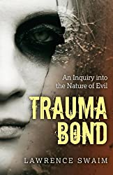 Trauma Bond: An Inquiry into the Nature of Evil