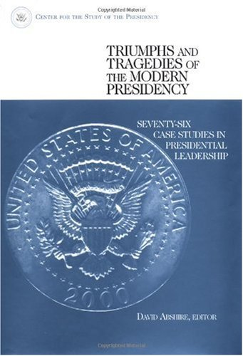 Triumphs and Tragedies of the Modern Presidency: Seventy-Six Case Studies in Presidential Leadership (paperback)