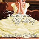 Trouble at the Wedding: Abandoned at the Altar Series #3   Laura Lee Guhrke