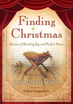 Finding Christmas: Stories of Startling Joy and Perfect Peace by [Schaap, James Calvin]