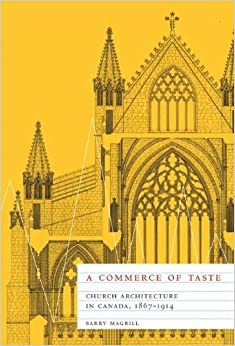 A Commerce of Taste: Church Architecture in Canada, 1867-1914 (McGill-Queen's Studies in the History of Religion) (NONE)