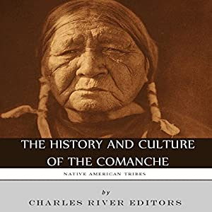 Native American Tribes: The History and Culture of the Comanche Audiobook