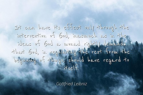 Gods Intervention (Framed Art for Your Wall - Gottfried Leibniz - Famous Quotes POSTER PRINT in a 10x13 Frame - It can have its effect only through the intervention of God, inasmuch as in the ideas of God a monad rightl)