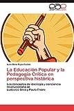 La Educación Popular y la Pedagogía Crítica en Perspectiva Históric, Aura Elena Rojas Guillen, 3848473143