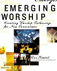 Emerging Worship: Creating Worship Gatherings for New Generations (emergentYS)