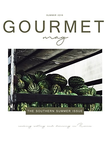 The Gourmet Mag | The Southern Summer Issue | Summer 2018: An Italian Food & Travel Magazine by Claudia Rinaldi