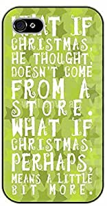 iPhone 4 / 4s What if Christmas, he thought, doesn't come from a store. What if Christmas perhaps means a little bit more - black plastic case / Walt Disney And Life Quotes