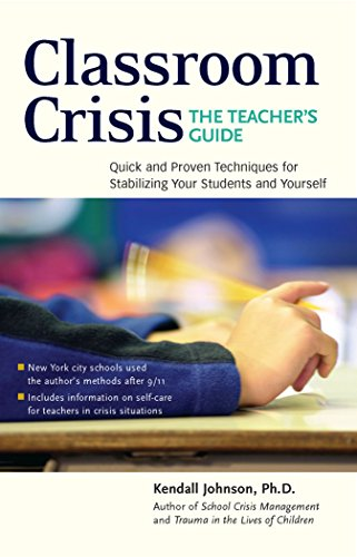 Classroom Crisis: The Teacher's Guide: Quick and Proven Techniques for Stabilizing Your Students and Yourself