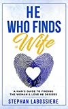 He Who Finds A Wife: A Man's Guide To Finding The