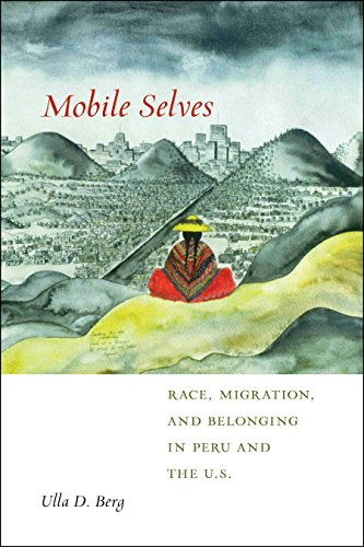 Mobile Selves: Race, Migration, and Belonging in Peru and the U.S. (Social Transformations in American Anthropology) by [Berg, Ulla D.]